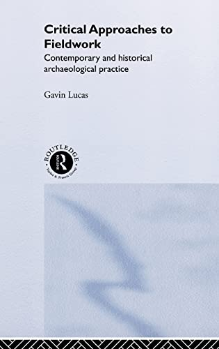 9780415235334: Critical Approaches to Fieldwork: Contemporary and Historical Archaeological Practice