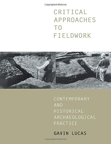 9780415235341: Critical Approaches to Fieldwork: Contemporary and Historical Archaeological Practice