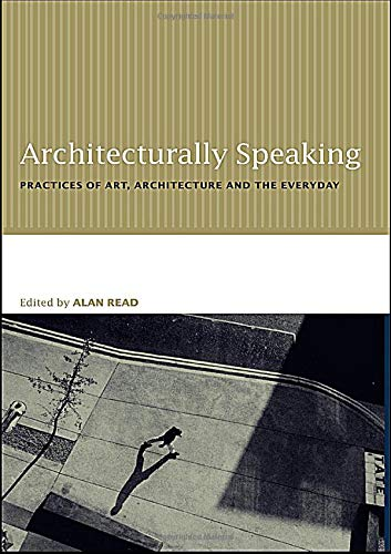 9780415235433: Architecturally Speaking: Practices of Art, Architecture and the Everyday