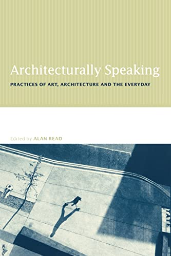 9780415235440: Architecturally Speaking: Practices of Art, Architecture and the Everyday
