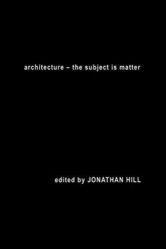 Architecture: The Subject is Matter: Editor-Jonathan Hill