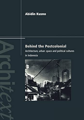9780415236157: Behind the Postcolonial: Architecture, Urban Space and Political Cultures in Indonesia (Architext)