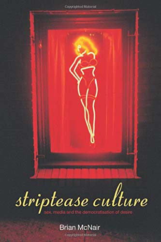 9780415237345: Striptease Culture: Sex, Media and the Democratisation of Desire