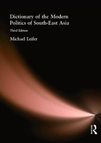 Dictionary of the Modern Politics of Southeast: Michael Leifer; Late