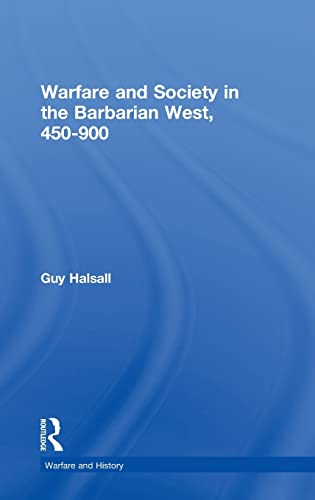 Warfare and Society in the Barbarian West 450-900 (Warfare and History): Guy Halsall