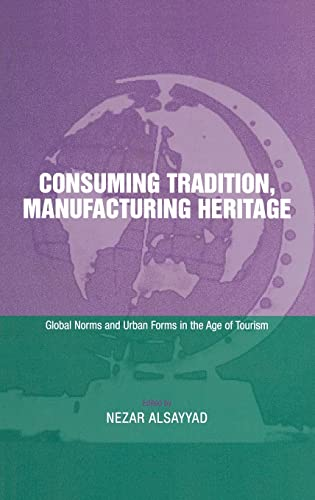 9780415239417: Consuming Tradition, Manufacturing Heritage: Global Norms and Urban Forms in the Age of Tourism