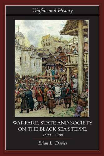 Warfare, State and Society on the Black Sea Steppe, 1500-1700 (Warfare and History) (0415239850) by Brian Davies