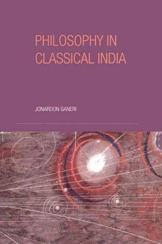 Philosophy in Classical India : An Introduction: Jonardon Ganeri