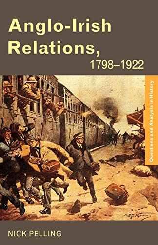 Anglo-Irish Relations, 1798-1922 (Questions and Analysis in: Nick Pelling