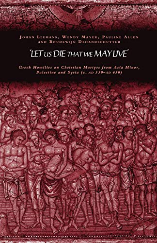 9780415240420: Let us Die that We May Live': Greek homilies on Christian Martyrs from Asia Minor, Palestine and Syria c.350-c.450 AD