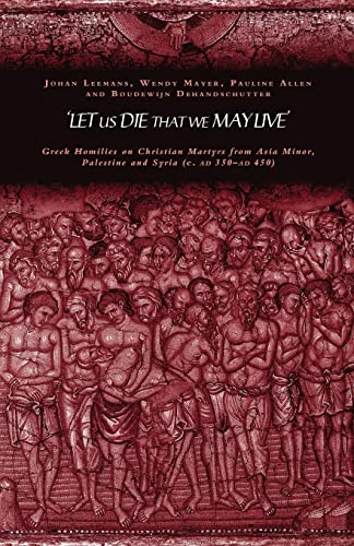 9780415240420: 'Let us die that we may live': Greek homilies on Christian Martyrs from Asia Minor, Palestine and Syria c.350-c.450 AD