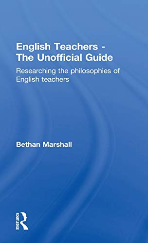 English Teachers - The Unofficial Guide: Researching the Philosophies of English Teachers: Marshall...