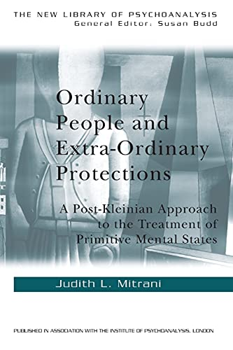 Ordinary People and Extra-ordinary Protections: A Post-Kleinian: Mitrani, Judith L.