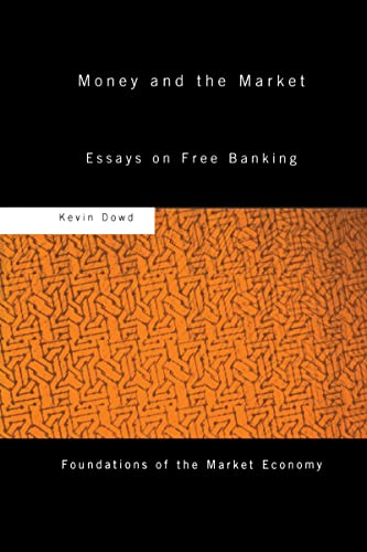 Money and the Market: Essays on Free Banking (Routledge Foundations of the Market Economy): Kevin ...