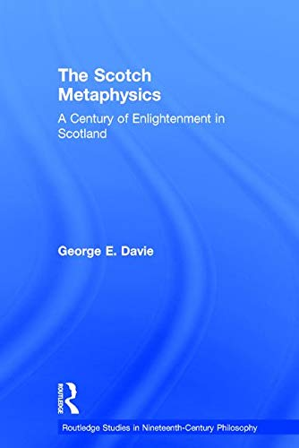 9780415242653: The Scotch Metaphysics: A Century of Enlightenment in Scotland (Routledge Studies in Nineteenth-Century Philosophy)