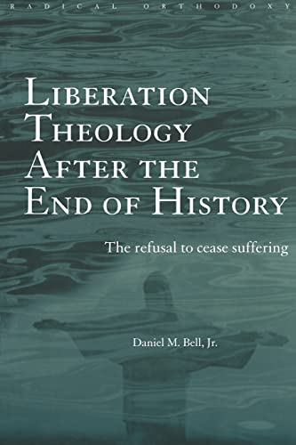 9780415243049: Liberation Theology after the End of History: The refusal to cease suffering