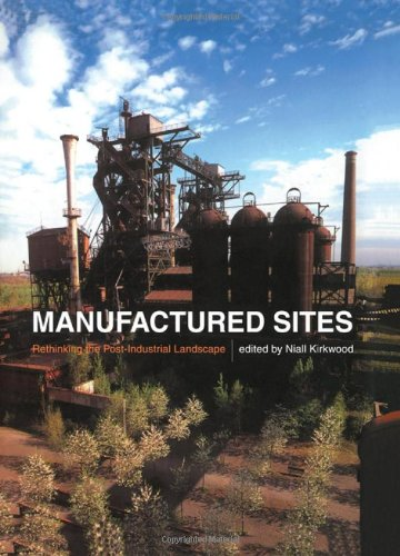 9780415243650: Manufactured Sites: Rethinking the Post-Industrial Landscape