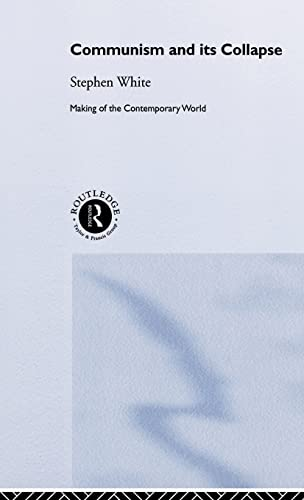 9780415244237: Communism and its Collapse (The Making of the Contemporary World)