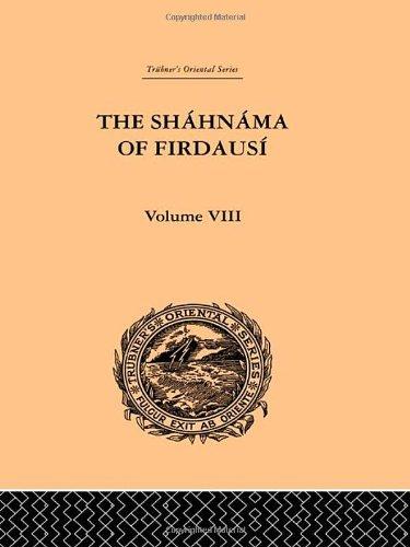 The Shahnama of Firdausi: Volume VIII (Trubner's Oriental Series) (Volume 84): Arthur George ...