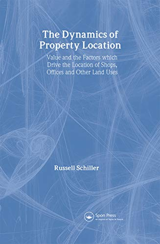 9780415246453: The Dynamics of Property Location: Value and the Factors which Drive the Location of Shops, Offices and Other Land Uses