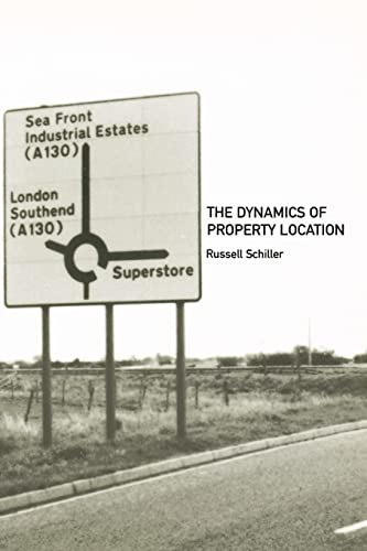 9780415246460: The Dynamics of Property Location: Value and the Factors which Drive the Location of Shops, Offices and Other Land Uses