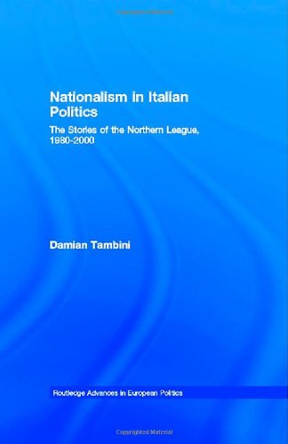 Nationalism in Italian Politics: The Stories of the Northern League, 1980-2000 (Routledge Advance...