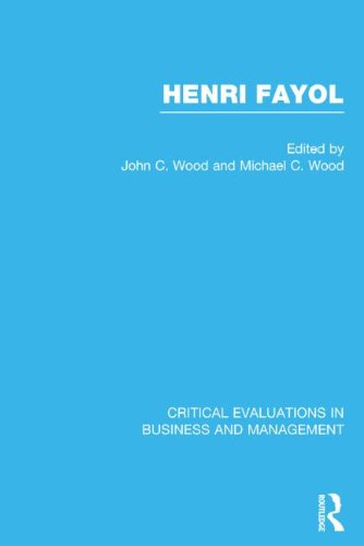 Henri Fayol: Critical Evaluations in Business and: John Cunningham Wood
