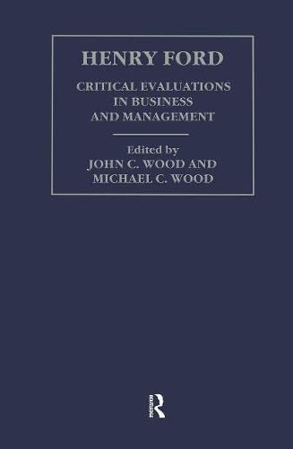 Henry Ford: Critical Evaluations in Business and