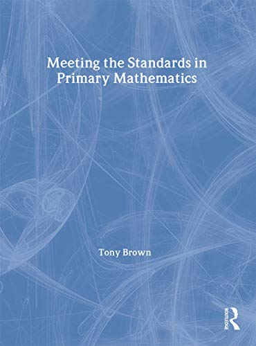 Meeting the Standards in Primary Mathematics: A Guide to the ITT NC (Meeting the Standards Series) (0415249864) by Tony Brown