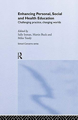 Enhancing Personal, Social and Health Education: Challenging Practice, Changing Worlds (School Co...