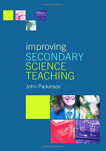 Improving Secondary Science Teaching (0415250455) by John Parkinson