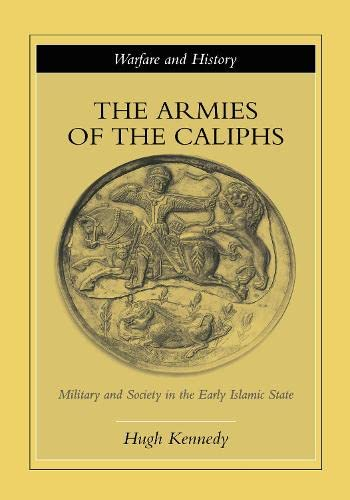 9780415250924: The Armies of the Caliphs: Military and Society in the Early Islamic State