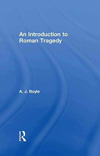 An Introduction to Roman Tragedy: Boyle, Anthony J.