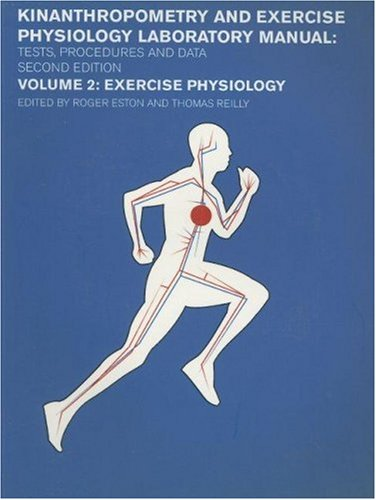 Kinanthropometry and Exercise Physiology Laboratory Manual: Tests, Procedures and Data: Volume Two:...