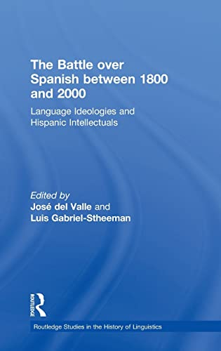 9780415252560: The Battle over Spanish between 1800 and 2000: Language & Ideologies and Hispanic Intellectuals (Routledge Studies in the History of Linguistics)