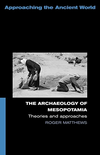 The Archaeology of Mesopotamia.: Theories and Approaches.: Matthews, Roger
