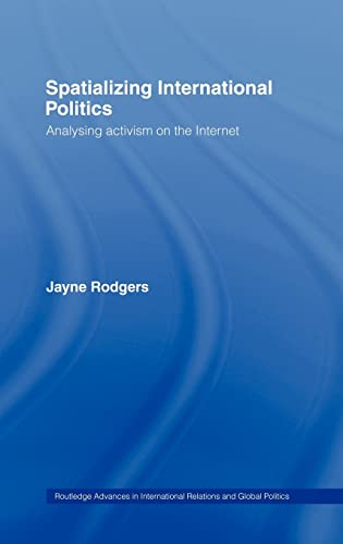 9780415255929: Spatializing International Politics: Analysing Activism on the Internet (Routledge Advances in International Relations and Global Politics)