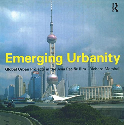 9780415256230: Emerging Urbanity: Global Urban Projects in the Asia Pacific Rim