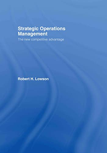 Strategic Operations Management: The New Competitive Advantage: Lowson, Robert H.