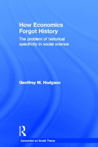 9780415257169: How Economics Forgot History: The Problem of Historical Specificity in Social Science (Economics as Social Theory)