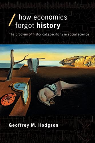 9780415257176: How Economics Forgot History: The Problem of Historical Specificity in Social Science (Economics as Social Theory)