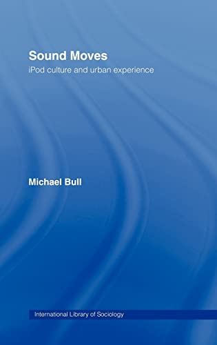 9780415257510: Sound Moves: iPod Culture and Urban Experience (International Library of Sociology)