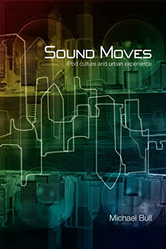 9780415257527: Sound Moves: iPod Culture and Urban Experience (International Library of Sociology)