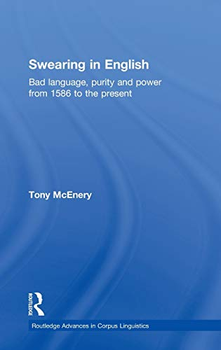 9780415258371: Swearing in English: Bad Language, Purity and Power from 1586 to the Present (Routledge Advances in Corpus Linguistics)
