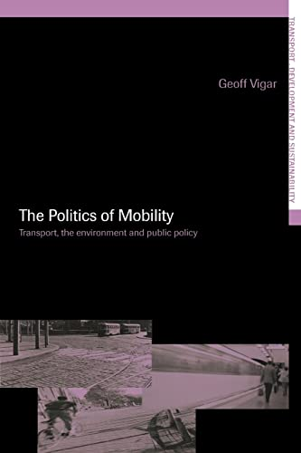The Politics of Mobility: Transport Planning, the Environment and Public Policy: Geoff Vigar