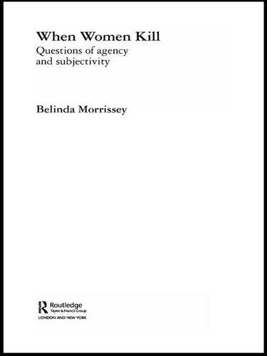 When Women Kill: Questions of Agency and Subjectivity (Transformations): Morrissey, Belinda