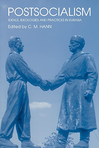 POSTSOCIALISM. IDEALS, IDEOLOGIES AND PRACTICES IN EURASIA