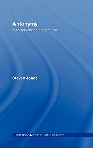 9780415263740: Antonymy: A Corpus-Based Perspective (Routledge Advances in Corpus Linguistics)