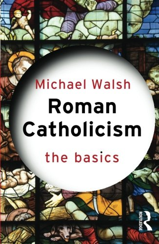 Roman Catholicism: The Basics (0415263816) by Michael Walsh