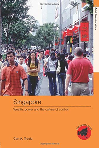 Singapore: Wealth, Power and the Culture of: Carl A. Trocki